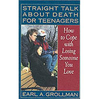 Straight Talk about Death for Teenagers - How to Cope with Losing Some