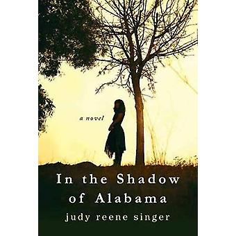In the Shadow of Alabama by Judy Reene Singer - 9781496709455 Book