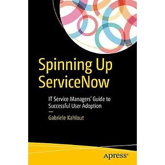 Spinning Up Servicenow - It Service Managers Guide to Successful User