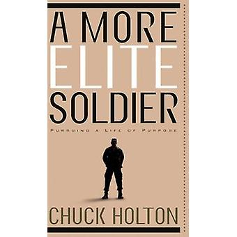 A More Elite Soldier - Pursuing God's Purpose for Your Life by Chuck H