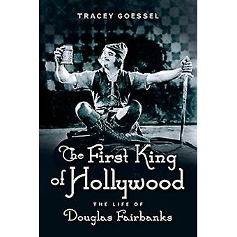 The First King of Hollywood - The Life of Douglas Fairbanks by Tracey