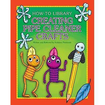 Creating Pipe Cleaner Crafts by Kathleen Petelinsek - Kathleen Peteli