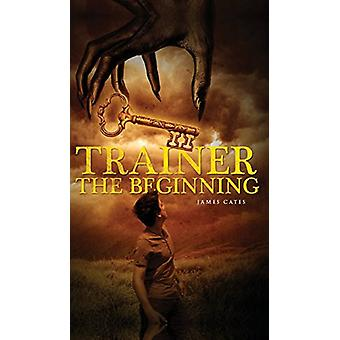 Trainer the Beginning by James Cates - 9781682075579 Book