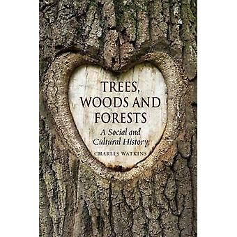 Trees - Woods and Forests - A Social and Cultural History by Charles W