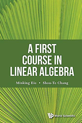 A First Course in Linear Algebra by Minking Eie - Shou-Te Chang - 978