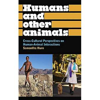 Mens en andere dieren Crossculturele Perspectives on HumanAnimal interacties door Hurn & Samantha