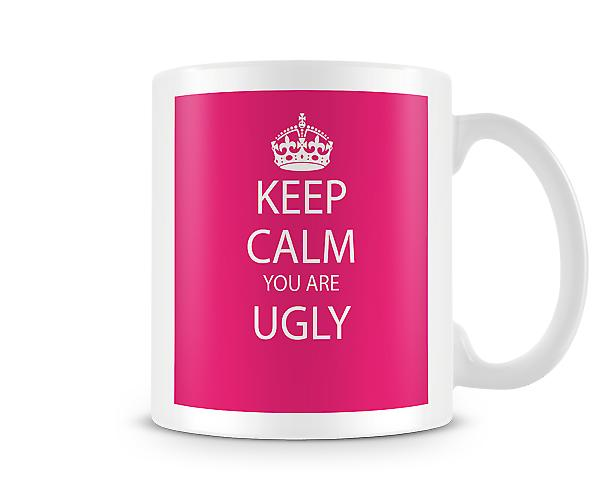Keep Calm You Are Ugly Printed Mug