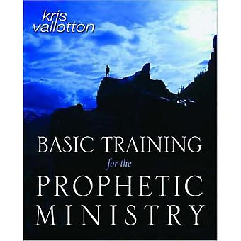 Basic Training for the Prophetic Ministry A Call to Spiritual Warfare  Manual by Vallotton & Kris