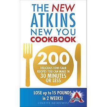 El nuevo Atkins nueva usted Cookbook - 200 recetas deliciosas bajas en carbohidratos te C