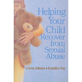 Helping Your Child Recover from Sexual Abuse by Caren Adams - Jennife