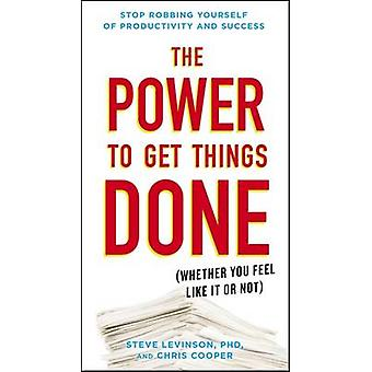 The Power to Get Things Done - (Whether You Feel Like it or Not) by St