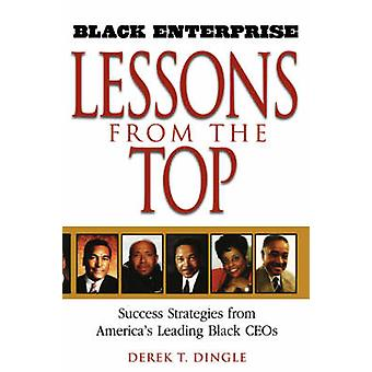 Black Enterprise Lessons from the Top - Success Strategies from Americ