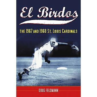 El Birdos - The 1967 and 1968 St. Louis Cardinals by Doug Feldmann - 9