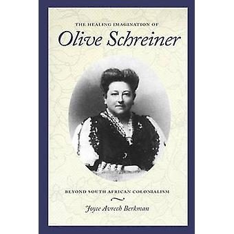 The Healing Imagination of Olive Schreiner - Beyond South African Colo