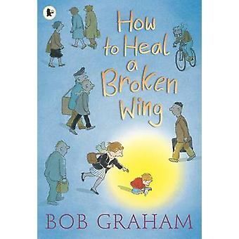 Sådan heles en knækket vinge af Bob Graham - Bob Graham - 9781406325492