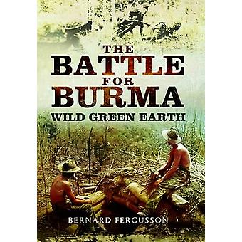 The Battle for Burma - Wild Green Earth by Bernard Fergusson - 978147