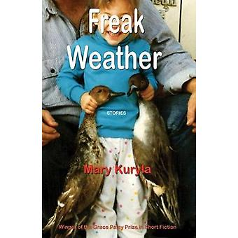 Freak Weather - Stories by Mary Kuryla - 9781625343079 Book