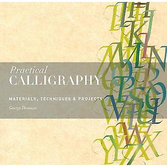 Practical Calligraphy - Materials - Techniques & Projects by George Th
