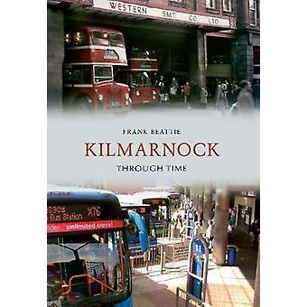 Kilmarnock Through Time by Frank Beattie - 9781848684102 Book