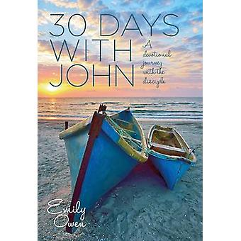 30 Days with John - A Devotional Journey with the Disciple by Emily Ow