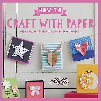 Como Papercraft - com 100 técnicas e 15 projetos fácil por Mollie