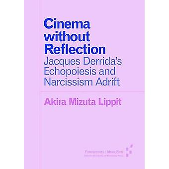 Cinema Without Reflection - Jacques Derrida's Echopoiesis and Narcissi