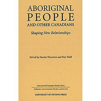Aboriginal People and Other Canadians: Shaping New Relationships