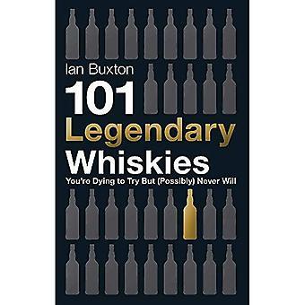 101 Whiskies légendaires vous mourez pour essayer mais ne seront jamais (peut-être) (101 Whiskies)