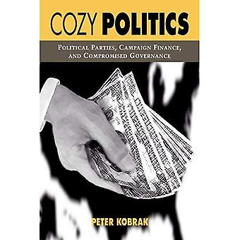 Cozy Politics: Political Parties, Campaign Finance, and Compromised Governance