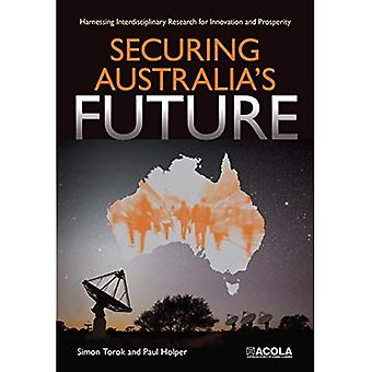 Securing Australia's Future:� Harnessing Interdisciplinary� Research for Innovation and Prosperity