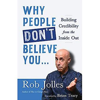 Why People Don't Believe You...: Building Credibility� from the Inside Out
