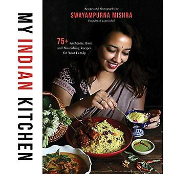 My Indian Kitchen: 80 Authentic, Easy and Nourishing Recipes for Your� Family