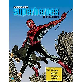 Creators of the Superheroes by Thomas Andrae - 9781932563535 Book