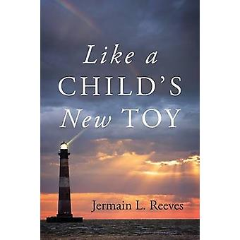 Like a Childs New Toy by Reeves & Jermain L