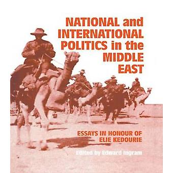 National and International Politics in the Middle East Essays in Honour of Elie Kedourie by Ingram & Edward
