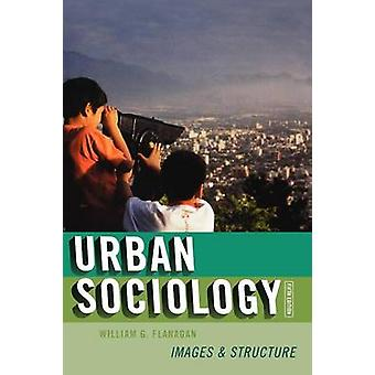 Urban Sociology Images and Structure by Flanagan & William