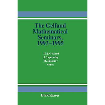 The Gelfand Mathematical Seminars 19931995 by Gelfand & I.M.