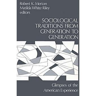 Sociological Traditions from Generation to Generation Glimpses of the American Experience by Merton & Robert K.