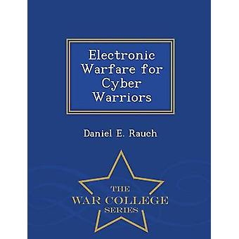 Electronic Warfare for Cyber Warriors  War College Series by Rauch & Daniel E.