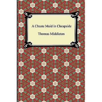 A Chaste Maid in Cheapside by Middleton & Thomas