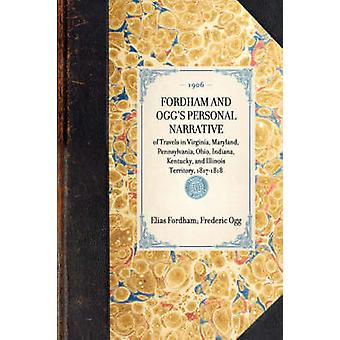 FORDHAM AND OGGS PERSONAL NARRATIVEof Travels in Virginia Maryland Pennsylvania Ohio Indiana Kentucky and Illinois Territory 18171818 by Elias Fordham Frederic Ogg
