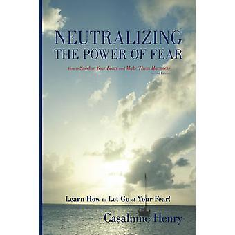 NEUTRALISER le pouvoir de la peur comment vaincre vos peurs et rendre inoffensifs par Henry & Casalnnie