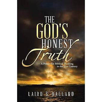 The Gods Honest Truth A Primer for Biblical Thinking in the 21st Century by Ballard & Laird S.