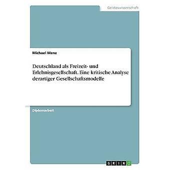Deutschland als Freizeit Und Erlebnisgesellschaft. Eine Kritische Analyse Derartiger Gesellschaftsmodelle von Menz & Michael