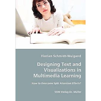 Designing Text and Visualizations in Multimedia Learning  How to Overcome Split Attention Effects by SchmidtWeigand & Florian