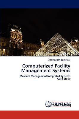 Computerized Facility Management Systems by Bochynski & Zdzislaw Jan