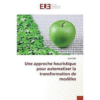 Une approche heuristique pour automatiser la transformation de modles by Baki Islem