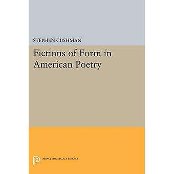 Fictions of Form in American Poetry by Stephen Cushman - 978069160203