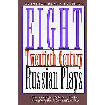 Eight Twentieth-century Russian Plays by Timothy Langan - Justin Weir