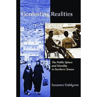Contesting Realities - Public Sphere and Morality in Southern Yemen by